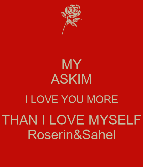 My Askim I Love You More Than I Love Myself Roserinsahel Poster