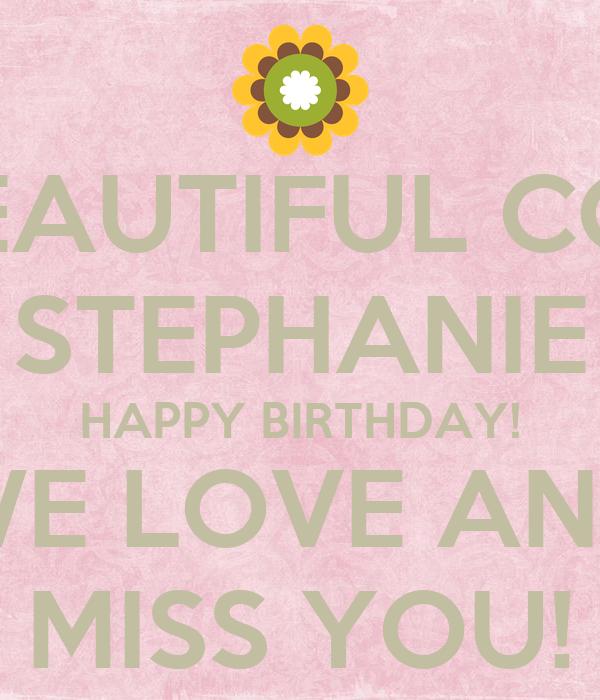 MY BEAUTIFUL COUSIN STEPHANIE HAPPY BIRTHDAY! WE LOVE AND