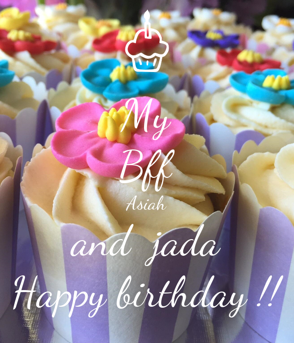 My Bff Asiah And Jada Happy Birthday Poster Jada1409 Keep Calm O Matic