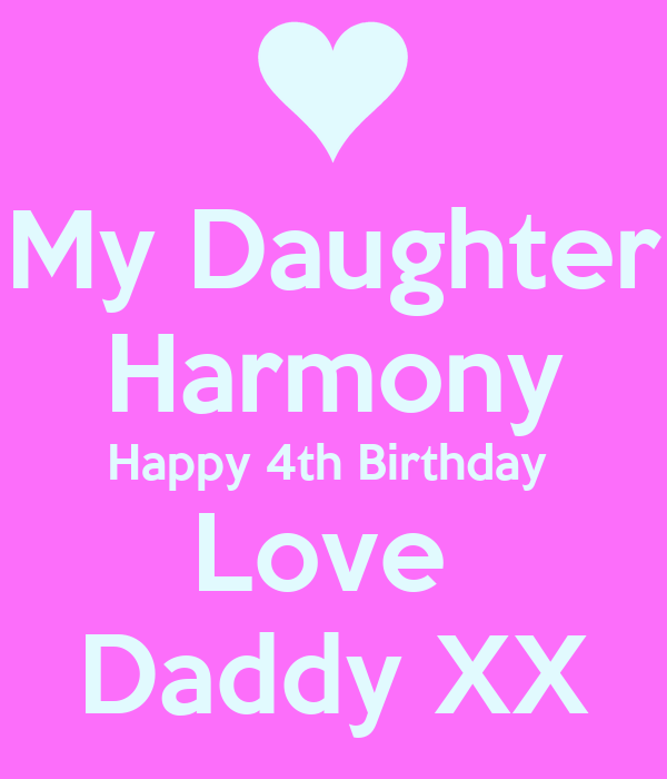 My Daughter Harmony Happy 4th Birthday Love Daddy Xx Poster Peter Keep Calm O Matic