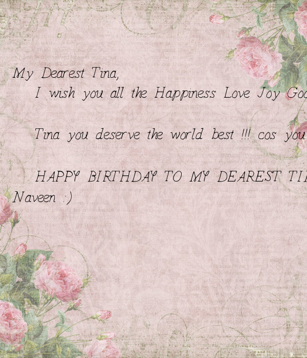 my dearest tina i wish you all the happiness love joy good luck and