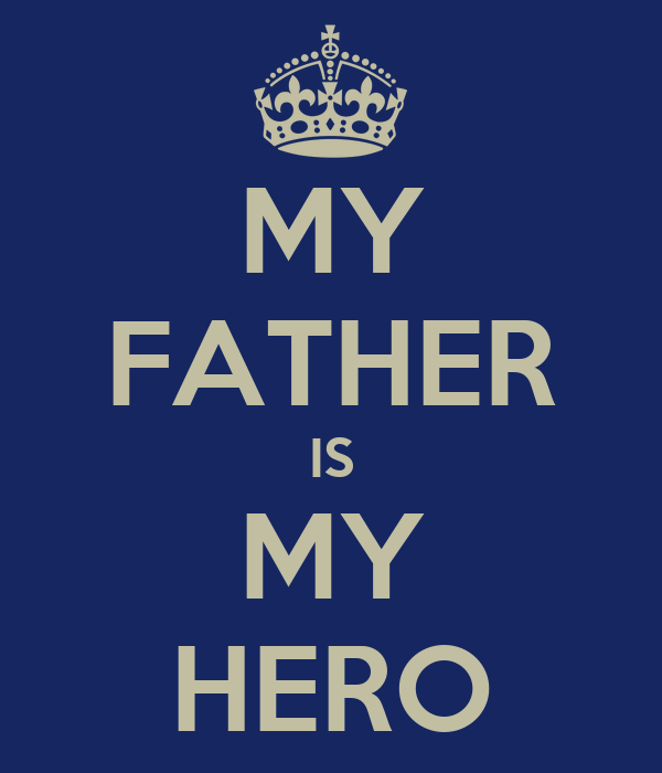 my father my hero He is my hero because he helps me get out of trouble and he saves me from my dreadful evil brother my father wears glasses that have brown  my dad is my hero:.
