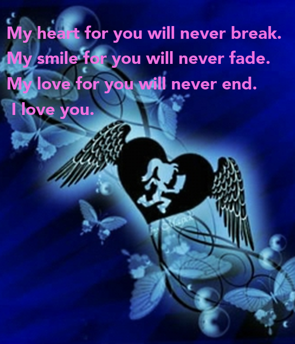 I Love You Quotes: My Heart For You Will Never Break. My Smile For You Will