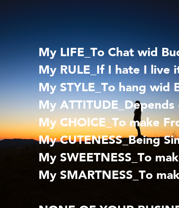 My Lifeto Chat Wid Buds My Ruleif I Hate I Live It My Styleto