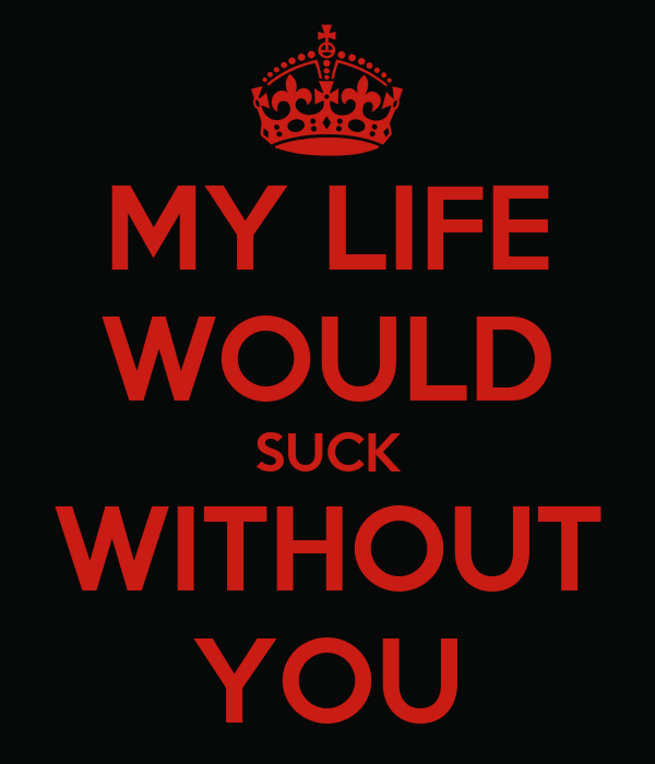 My life with suck without you