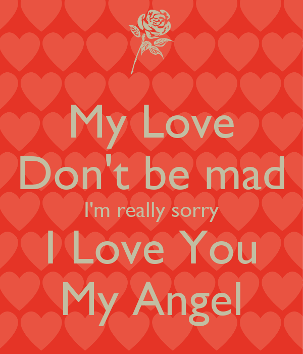 My Love Dont Be Mad Im Really Sorry I Love You My Angel Poster