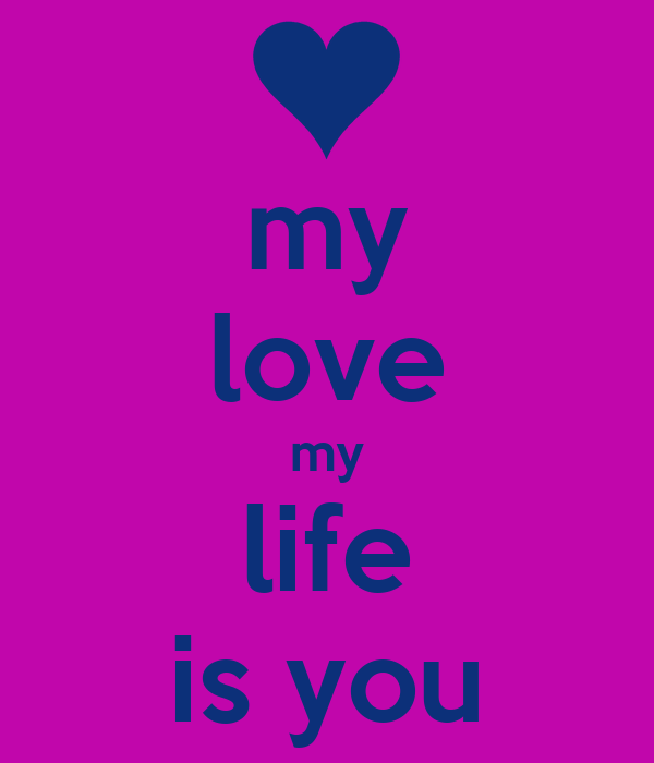 My Love My Life Is You Poster Emilly Keep Calm O Matic