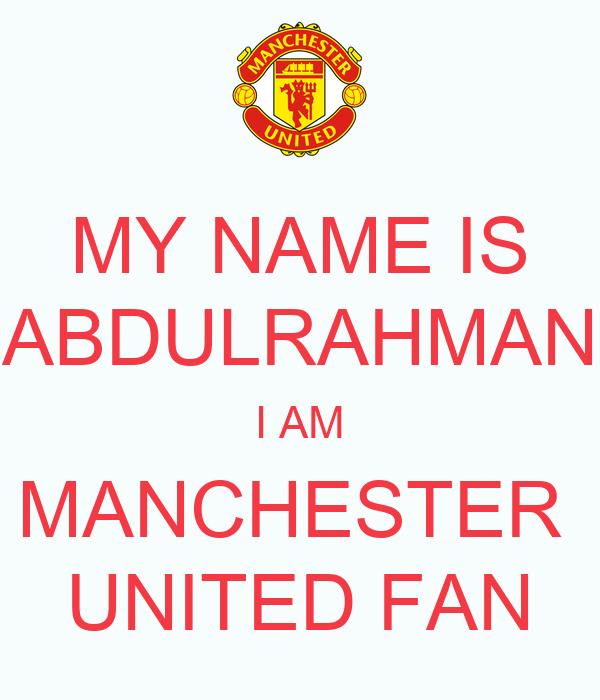 MY NAME IS ABDULRAHMAN I AM MANCHESTER UNITED FAN