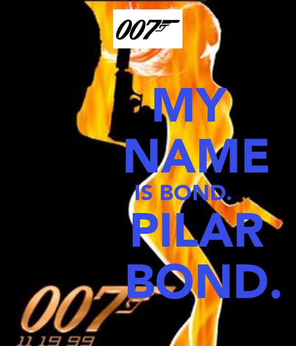 my name is bond pilar bond keep calm and carry on image generator. Black Bedroom Furniture Sets. Home Design Ideas