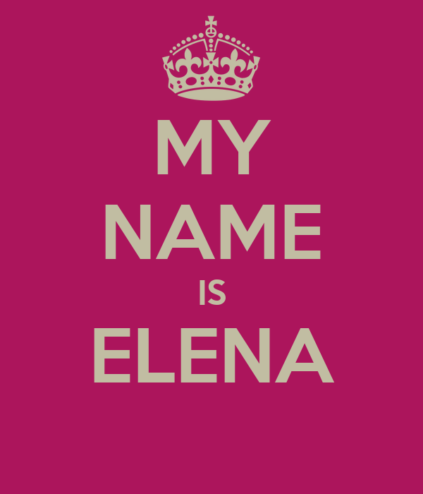 Name+Elena MY NAME IS ELENA - KEEP CALM AND CARRY ON Image Generator