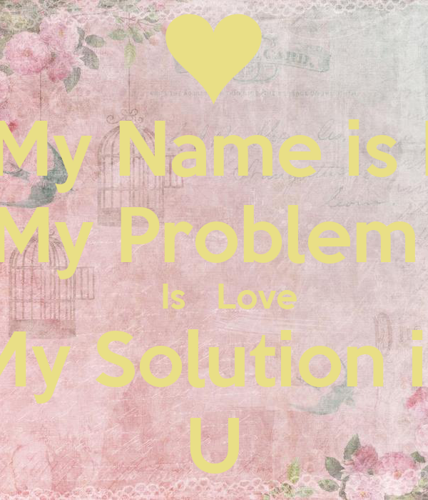 my name is i my problem is love my solution is u poster piyush arora keep calm o matic. Black Bedroom Furniture Sets. Home Design Ideas