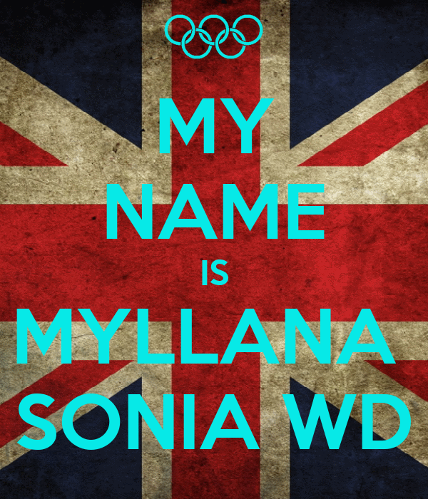 MY NAME IS MYLLANA SONIA WD - KEEP CALM AND CARRY ON Image ...
