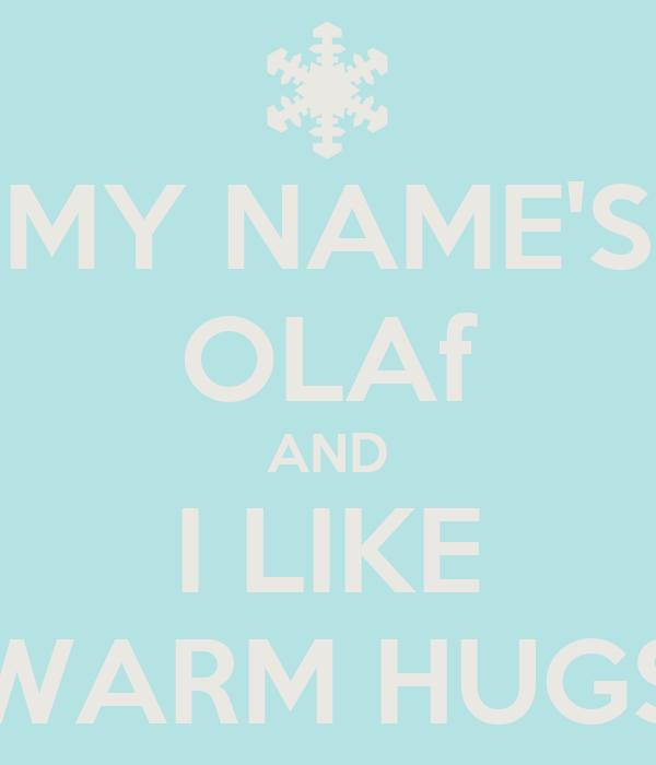 my Name is Olaf And i Love Warm Hugs my Name's Olaf And i Like Warm