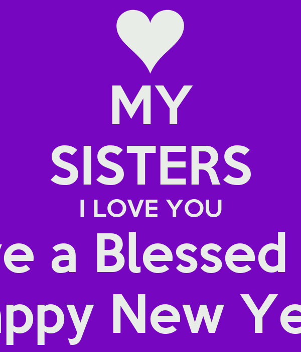 my sisters i love you have a blessed and happy new year