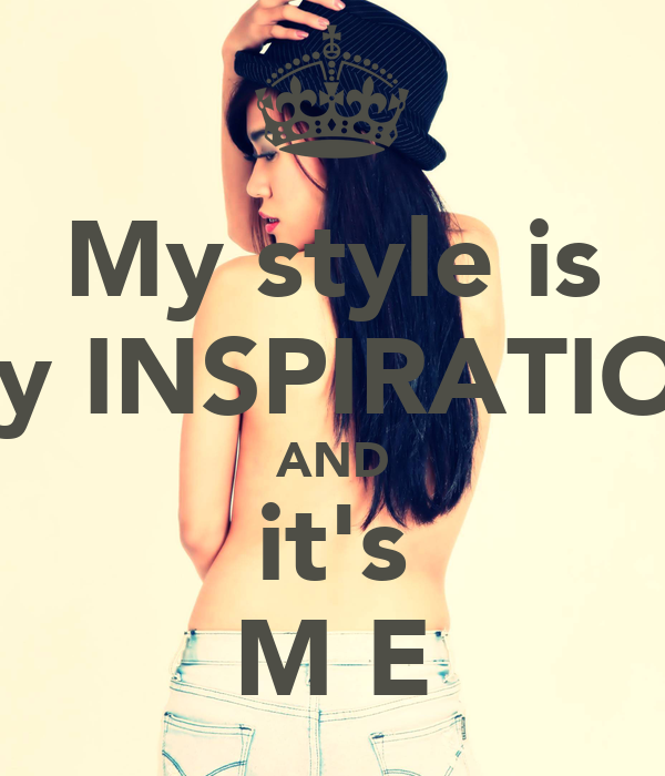 My Style Is My Inspiration And It 39 S M E Poster Xly Keep Calm O Matic
