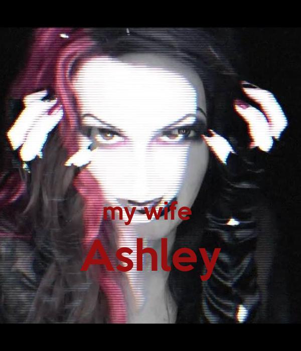 My wife ashley My Wife Ashley Poster Wife Ashley Costello Keep Calm O Matic