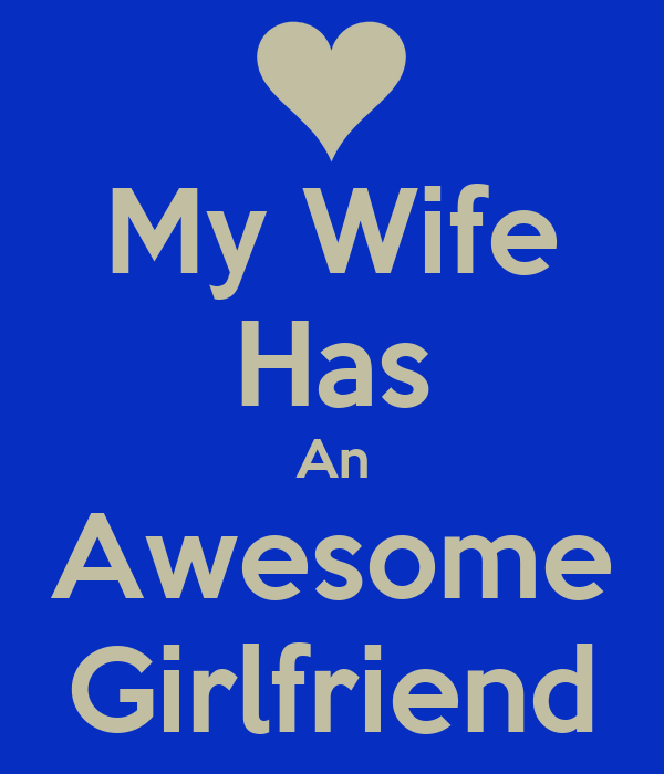 A girlfriend have and my wife i My wife