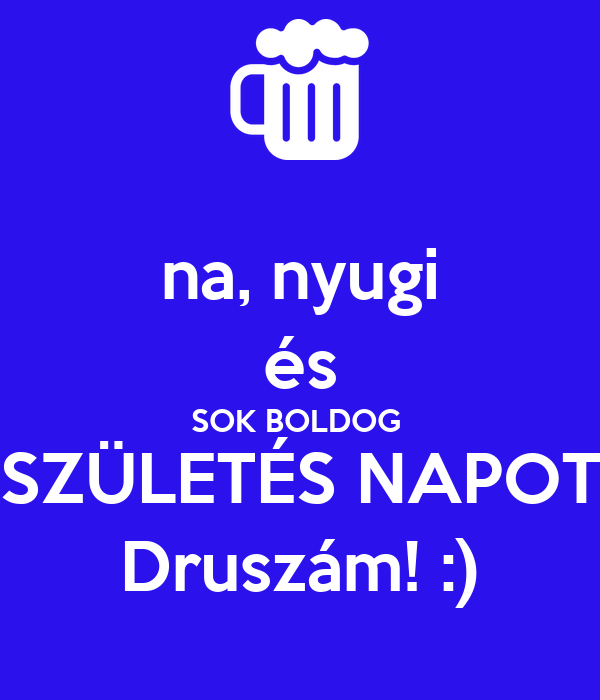 boldog szuletes na, nyugi és SOK BOLDOG SZÜLETÉS NAPOT Druszám! :) Poster | Zsolt  boldog szuletes