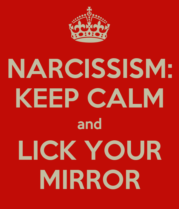 Narcissism keep calm and lick your mirror poster pete for Mirror 0 matic