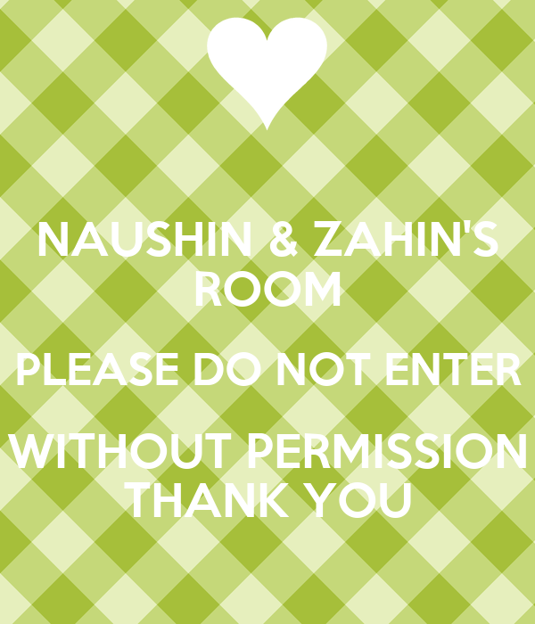 NAUSHIN & ZAHIN'S ROOM PLEASE DO NOT ENTER WITHOUT ...
