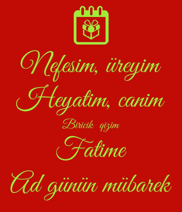 Nefesim Ureyim Heyatim Canim Biricik Qizim Fatime Ad Gunun
