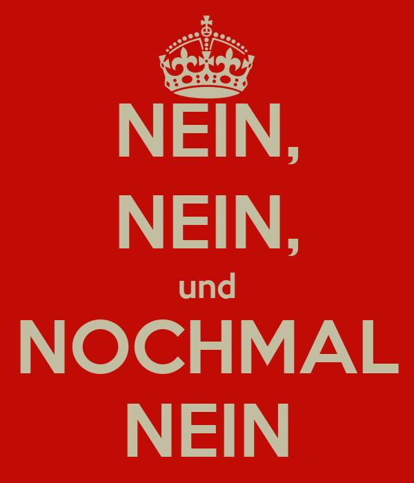 http://sd.keepcalm-o-matic.co.uk/i/nein-nein-und-nochmal-nein.png