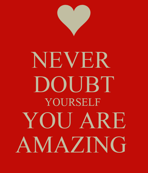 You Are Amazing: NEVER DOUBT YOURSELF YOU ARE AMAZING Poster