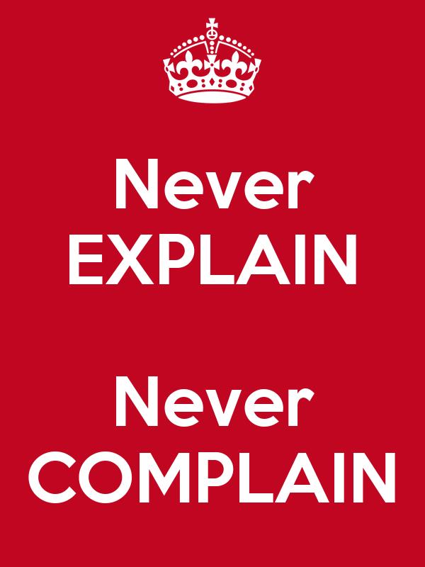 Never Explain Never Complain Keep Calm And Carry On