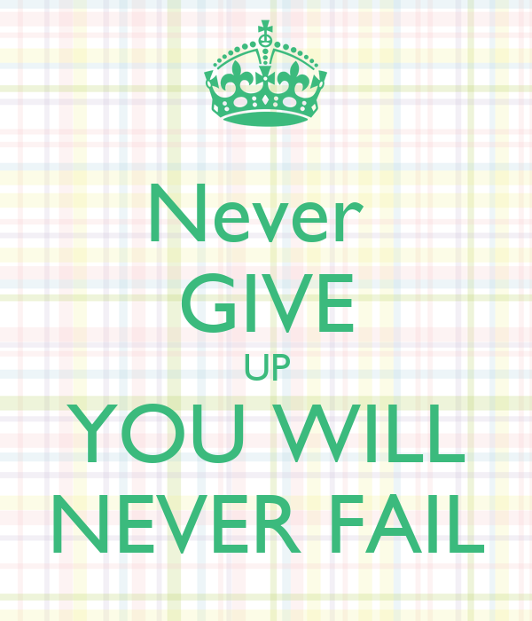 never give up and you will