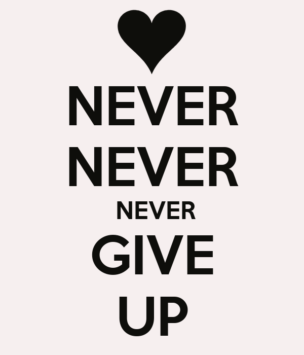 never never give up Lyrics to never gonna give you up by rick astley: we're no strangers to love / you know the rules and so do i / a full commitment's what.