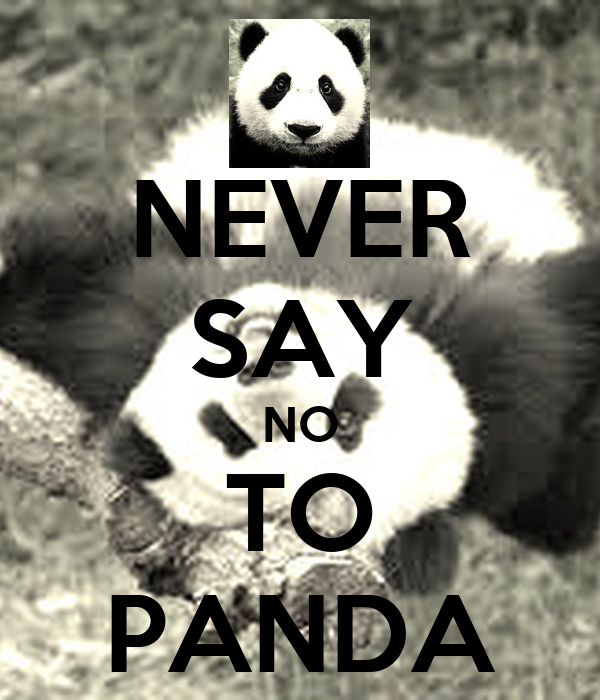 """never say no to panda essay """"never say no to panda"""" is a tv commercial advertisement campaign in which is on the frivolous end of the hank seiden spectrum this advertisement is for the panda brand of cheese and utilizes a man dressed up as a panda to reinforce the brand name."""