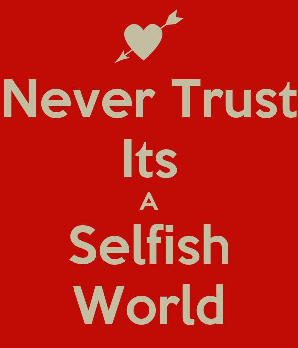 Never Trust Its A Selfish World Poster Sameer Keep Calm O Matic