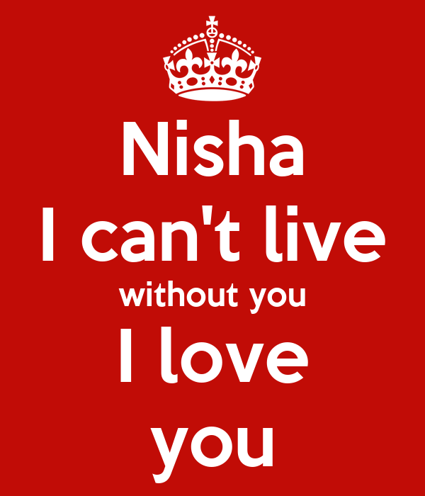Nisha I can't live without you I love you Poster | azahar ...