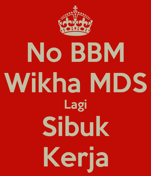 No BBM Wikha MDS Lagi Sibuk Kerja - KEEP CALM AND CARRY ON Image