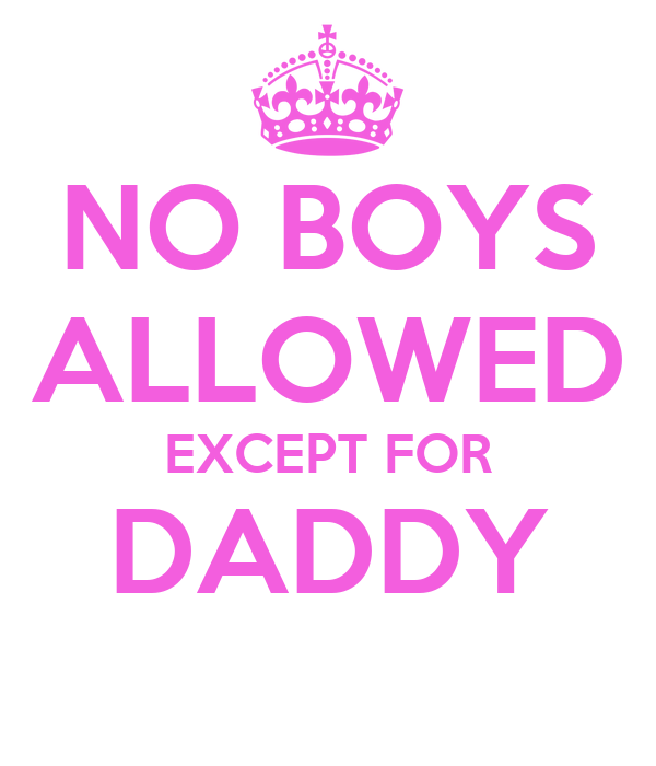 NO BOYS ALLOWED EXCEPT FOR DADDY Poster