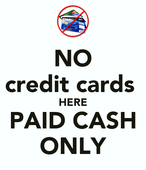 NO Credit Cards HERE PAID CASH ONLY
