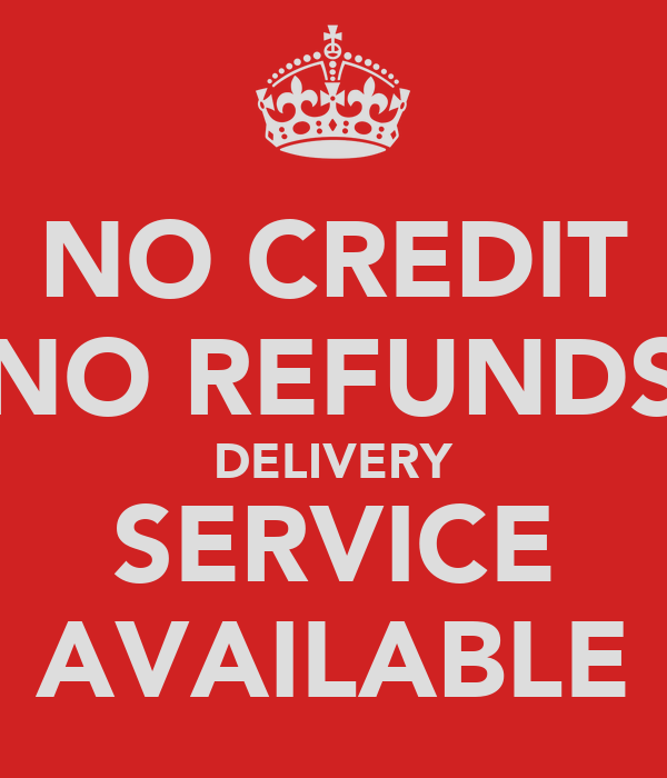 NO CREDIT NO REFUNDS DELIVERY SERVICE AVAILABLE Poster