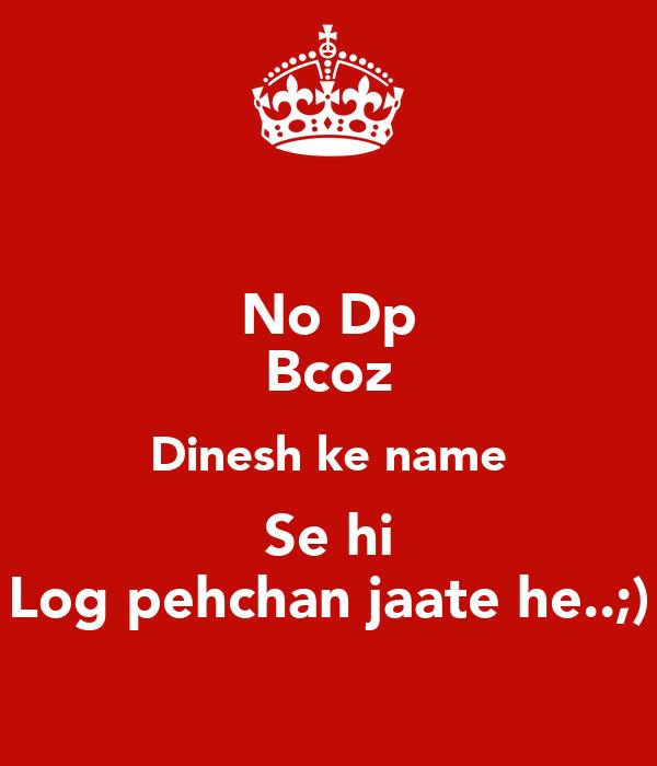 my Name Dinesh no dp Bcoz Dinesh ke Name se