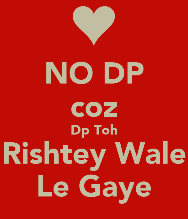 NO DP coz Dp Toh Rishtey Wale Le Gaye - KEEP CALM AND CARRY ON Image ...
