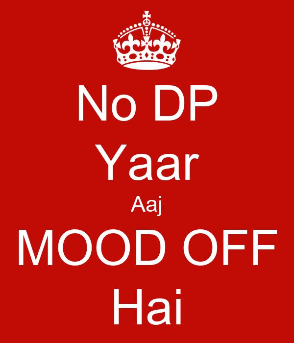 No DP Yaar Aaj MOOD OFF Hai Poster | Sana khan | Keep Calm ...