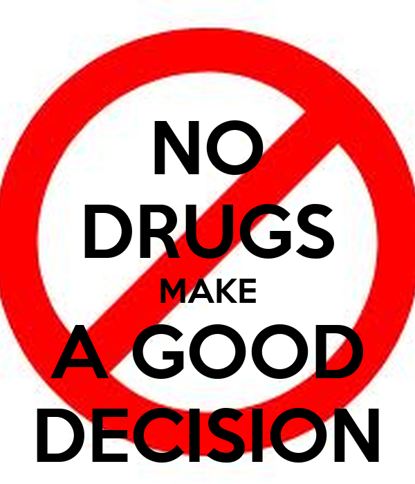 NO DRUGS MAKE A GOOD DECISION - KEEP CALM AND CARRY ON Image Generator: keepcalm-o-matic.co.uk/p/no-drugs-make-a-good-decision