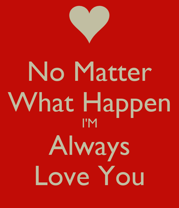 Love No Matter What: No Matter What Happen I'M Always Love You Poster