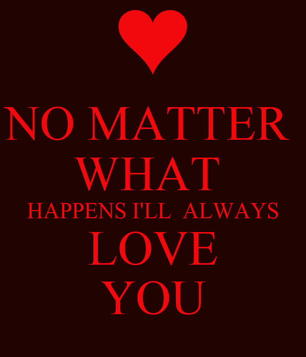 NO MATTER WHAT HAPPENS I'LL ALWAYS LOVE YOU Poster