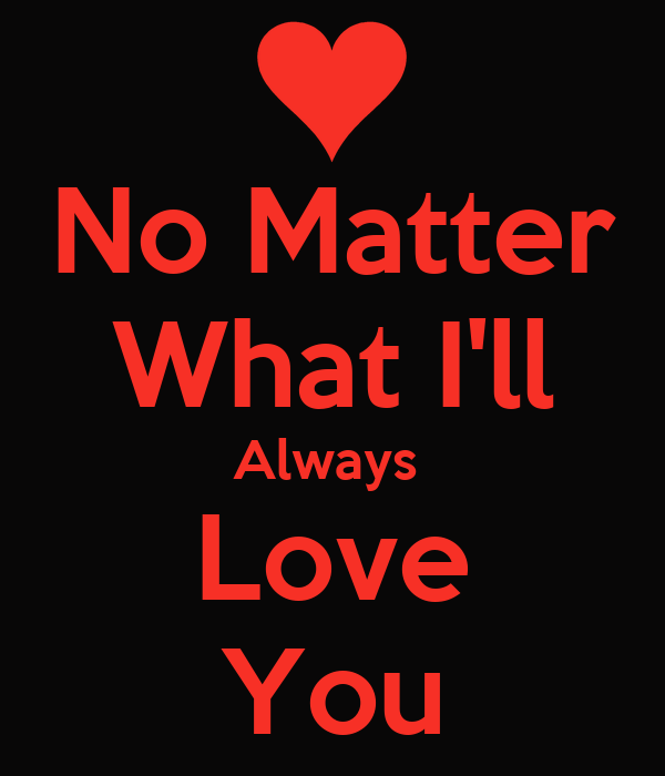 Love No Matter What: No Matter What I'll Always Love You Poster