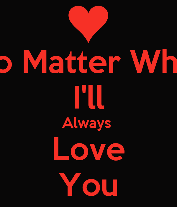 I Love You Quotes No Matter What : Will Love You No Matter What Quotes. QuotesGram
