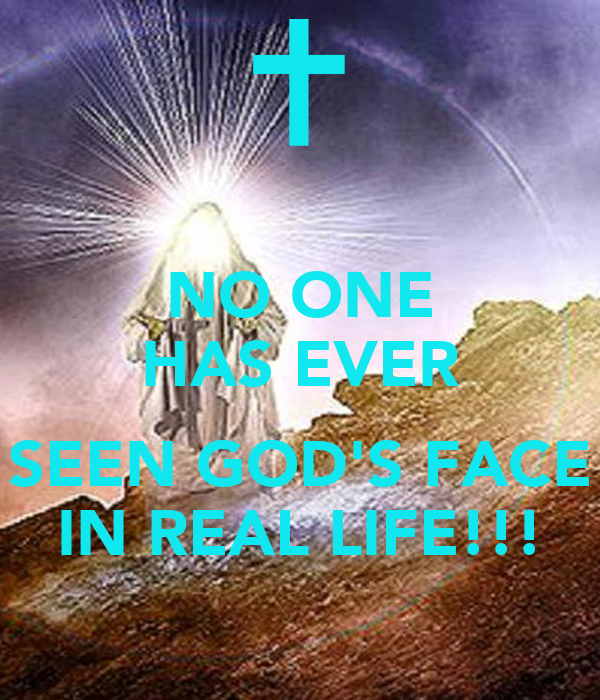 NO ONE HAS EVER SEEN GOD'S FACE IN REAL LIFE!!! Poster ...