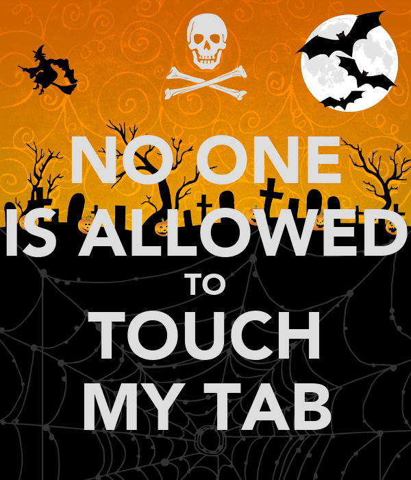 NO ONE IS ALLOWED TO TOUCH MY TAB