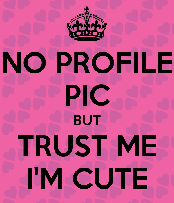 No Profile Pic no profile pic but trust me i'm cute poster mimi keep ...