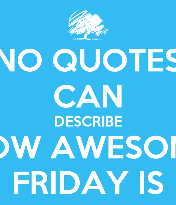 No Quotes Can Describe How Awesome Friday Is Keep Calm