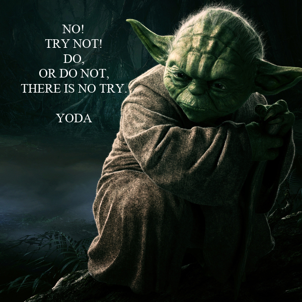 NO TRY NOT DO OR DO NOT THERE IS NO TRY YODAYoda Meme Do Or Do Not